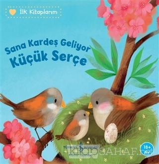 Sana Kardeş Geliyor Küçük Serçe - İlk Kitaplarım - Katja Reider | Yeni