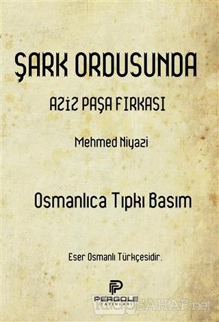 Şark Ordusunda Aziz Paşa Fırkası (Osmanlıca Tıpkı Basım) - Mehmed Niya