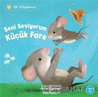 Seni Seviyorum Küçük Fare - İlk Kitaplarım - Katja Reider | Yeni ve İk