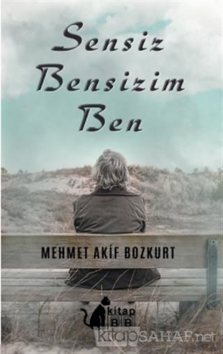 Sensiz Bensizim Ben - Mehmet Akif Bozkurt | Yeni ve İkinci El Ucuz Kit