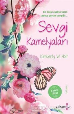 Sevgi Kamelyaları - Kimberly W. Holt | Yeni ve İkinci El Ucuz Kitabın