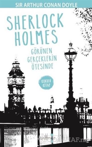 Sherlock Holmes - Görünen Gerçeklerin Ötesinde - SİR ARTHUR CONAN DOYL