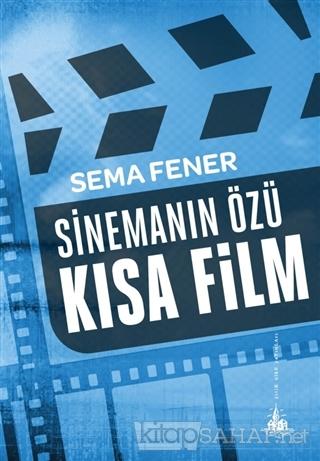 Sinemanın Özü Kısa Film - Sema Fener- | Yeni ve İkinci El Ucuz Kitabın