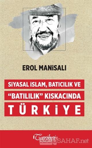 Siyasal İslam, Batıcılık ve Batılılık Kıskacında Türkiye - Erol Manisa