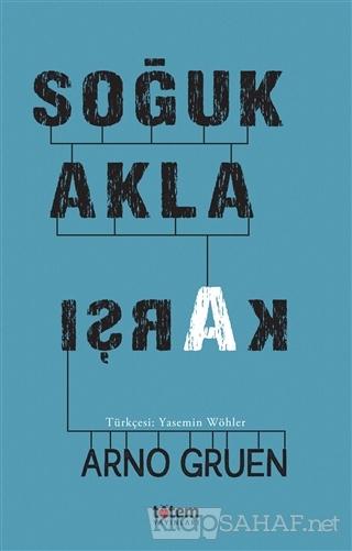 Soğuk Akla Karşı - Arno Gruen | Yeni ve İkinci El Ucuz Kitabın Adresi