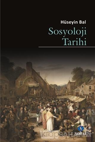 Sosyoloji Tarihi - Hüseyin Bal | Yeni ve İkinci El Ucuz Kitabın Adresi