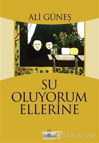 Su Oluyorum Ellerine - Ali Güneş-   Yeni ve İkinci El Ucuz Kitabın Adr