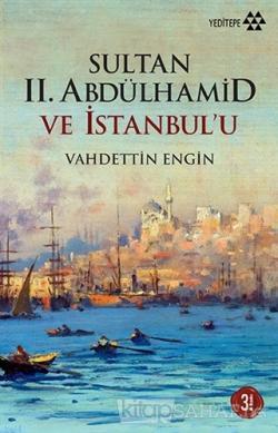 Sultan 2. Abdülhamid ve İstanbul'u - Vahdettin Engin | Yeni ve İkinci