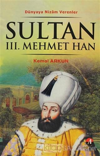 Sultan 3. Mehmet Han - Kemal Arkun- | Yeni ve İkinci El Ucuz Kitabın A