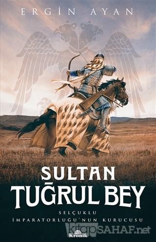 Sultan Tuğrul Bey - Ergin Ayan | Yeni ve İkinci El Ucuz Kitabın Adresi