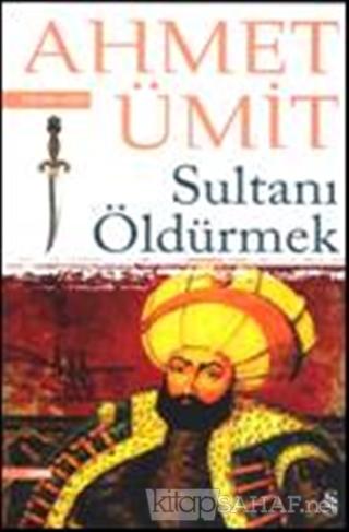 Sultanı Öldürmek - Ahmet Ümit   Yeni ve İkinci El Ucuz Kitabın Adresi