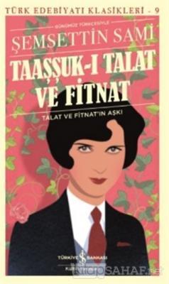 Taaşşuk-ı Talat ve Fitnat (Günümüz Türkçesi) - Şemsettin Sami | Yeni v