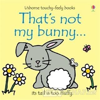 That's Not My Bunny - Fiona Watt   Yeni ve İkinci El Ucuz Kitabın Adre