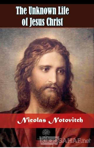 The Unknown Life of Jesus Christ - Nicolas Notovitch | Yeni ve İkinci