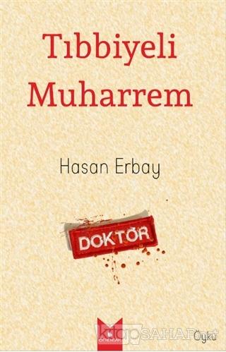 Tıbbiyeli Muharrem - Hasan Erbay | Yeni ve İkinci El Ucuz Kitabın Adre