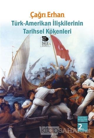 Türk-Amerikan İlişkilerinin Tarihsel Kökenleri - Çağrı Erhan | Yeni ve