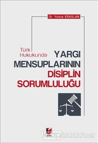 Türk Hukukunda Yargı Mensuplarının Disiplin Sorumluluğu - Yunus Erasla