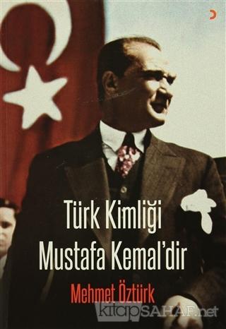 Türk Kimliği Mustafa Kemal'dir - Mehmet Öztürk-   Yeni ve İkinci El Uc