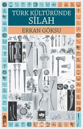 Türk Kültüründe Silah - Erkan Göksu | Yeni ve İkinci El Ucuz Kitabın A