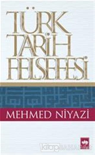 Türk Tarih Felsefesi - Mehmed Niyazi | Yeni ve İkinci El Ucuz Kitabın