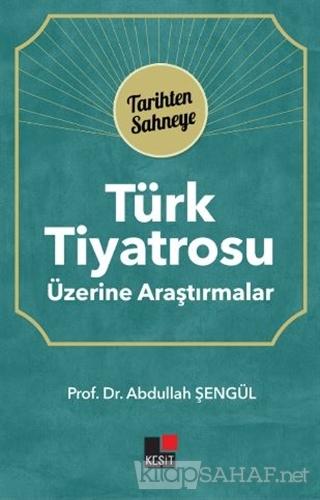 Türk Tiyatrosu Üzerine Araştırmalar - Abdullah Şengül   Yeni ve İkinci