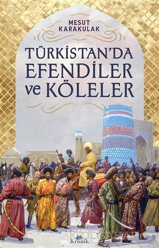 Türkistan'da Efendiler ve Köleler - Mesut Karakulak   Yeni ve İkinci E