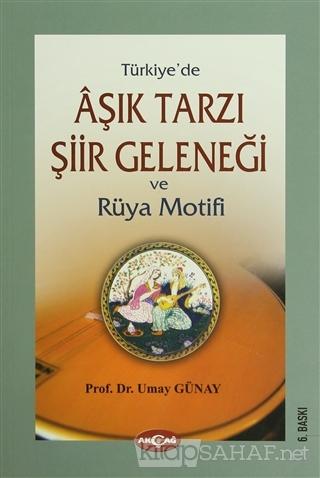 Türkiye'de Aşık Tarzı Şiir Geleneği ve Rüya Motifi - Umay Türkeş Günay