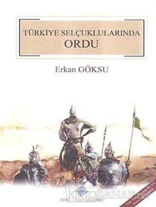 Türkiye Selçuklularında Ordu (Ciltli) - Erkan Göksu-   Yeni ve İkinci