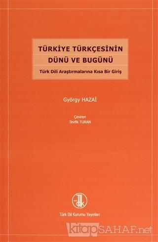Türkiye Türkçesinin Dünü ve Bugünü - György Hazai   Yeni ve İkinci El