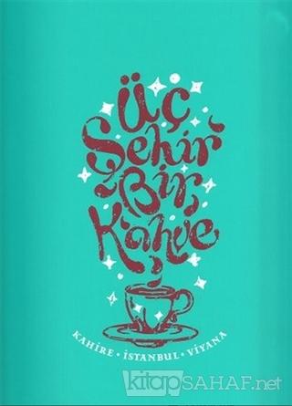 Üç Şehir Bir Kahve: Kahire, İstanbul, Viyana - Kolektif- | Yeni ve İki