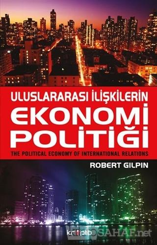 Uluslararası İlişkilerin Ekonomi Politiği - Robert Gilpin | Yeni ve İk