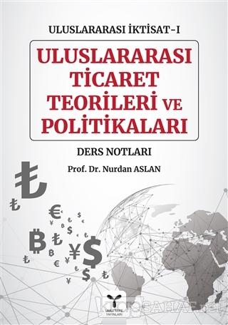 Uluslararası Ticaret Teorileri ve Politikaları - Uluslararası İktisat-