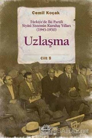 Uzlaşma - Türkiye'de İki Partili Siyasi Sistemin Kuruluş Yılları (1945
