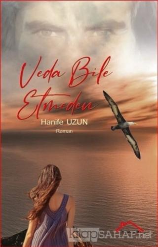 Veda Bile Etmeden - Hanife Uzun | Yeni ve İkinci El Ucuz Kitabın Adres