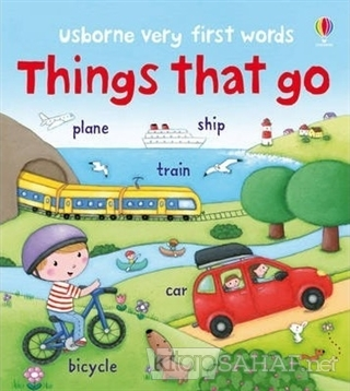 Very First Words - Things That Go - Felicity Brooks | Yeni ve İkinci E