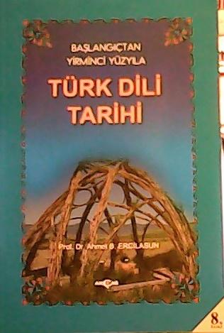 BAŞLANGIÇTAN YİRMİNCİ YÜZYILA TÜRK DİLİ TARİHİ - Ahmet Bican Ercilasun