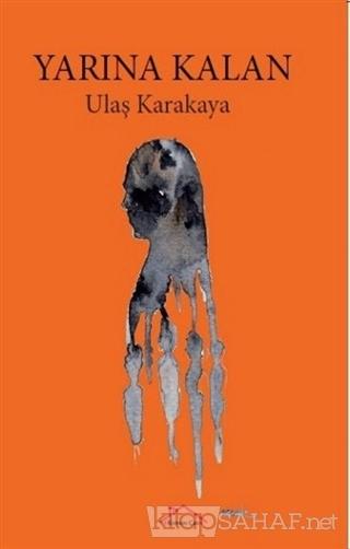 Yarına Kalan - Ulaş Karakaya   Yeni ve İkinci El Ucuz Kitabın Adresi
