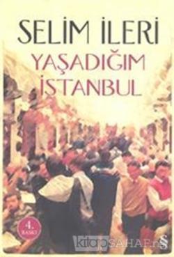 Yaşadığım İstanbul - Selim İleri | Yeni ve İkinci El Ucuz Kitabın Adre