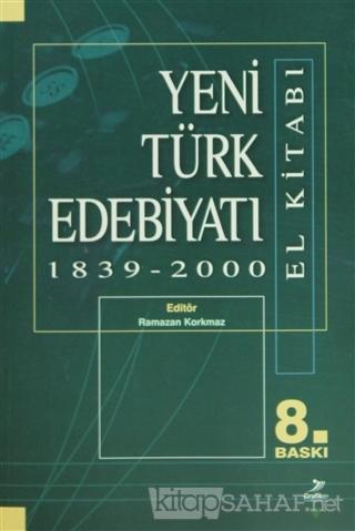 Yeni Türk Edebiyatı 1839 - 2000 (El Kitabı) - Ramazan Korkmaz | Yeni v