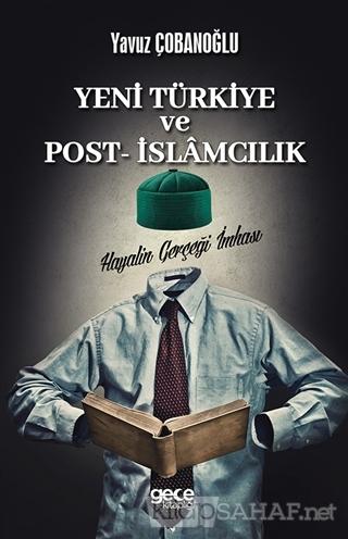 Yeni Türkiye ve Post - İslamcılık - Yavuz Çobanoğlu | Yeni ve İkinci E