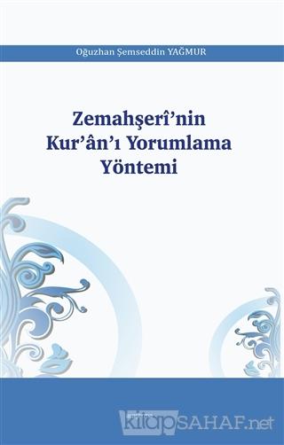 Zemahşeri'nin Kur'an'ı Yorumlama Yöntemi - Oğuzhan Şemseddin Yağmur  