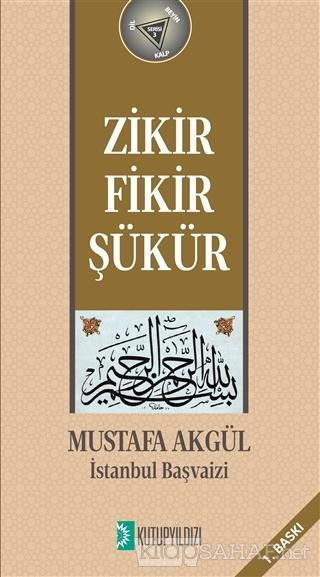 Zikir, Fikir, Şükür - Mustafa Akgül   Yeni ve İkinci El Ucuz Kitabın A