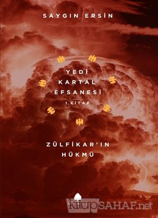 Zülfikar'ın Hükmü - Yedi Kartal Efsanesi 1. Kitap - Saygın Ersin | Yen
