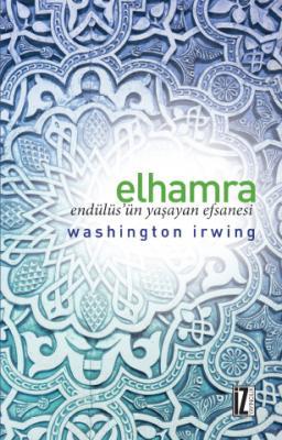 Elhamra: Endülüs'ün Yaşayan Efsanesi - Washington Irwing