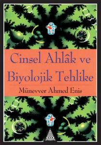 Cinsel Ahlak ve Biyolojik Tehlike - Münevver Ahmed Enis