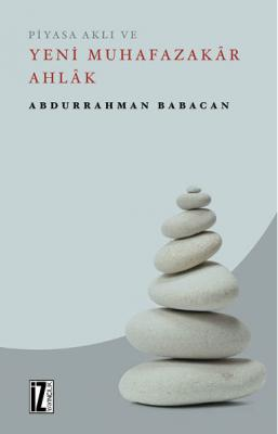 Piyasa Aklı ve Yeni Muhafazakâr Ahlâk - Abdurrahman Babacan