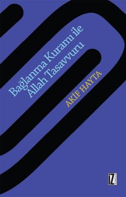Bağlanma Kuramı ile Allah Tasavvuru - Akif Hayta