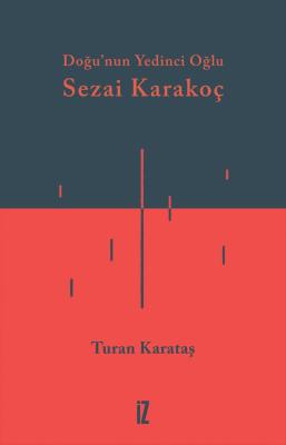 Doğu'nun Yedinci Oğlu Sezai Karakoç - Turan Karataş