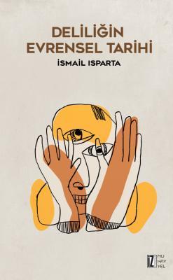 Deliliğin Evrensel Tarihi - İsmail Isparta