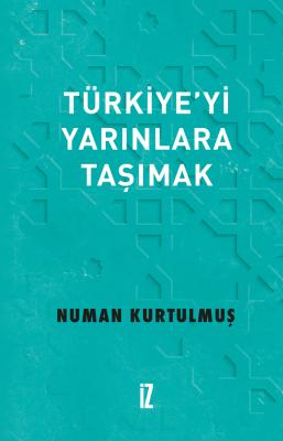 Türkiye'yi Yarınlara Taşımak - Numan Kurtulmuş